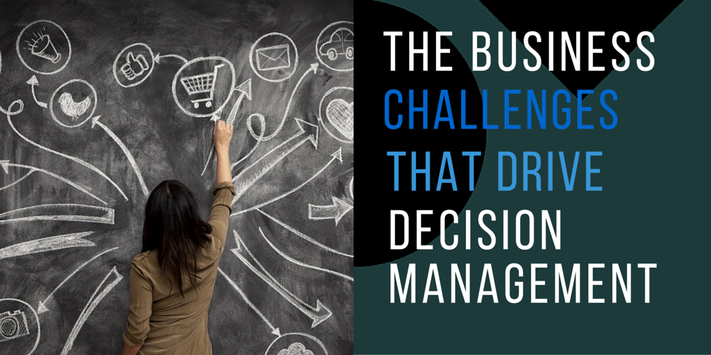 The Business Challenges That Drive Decision Management