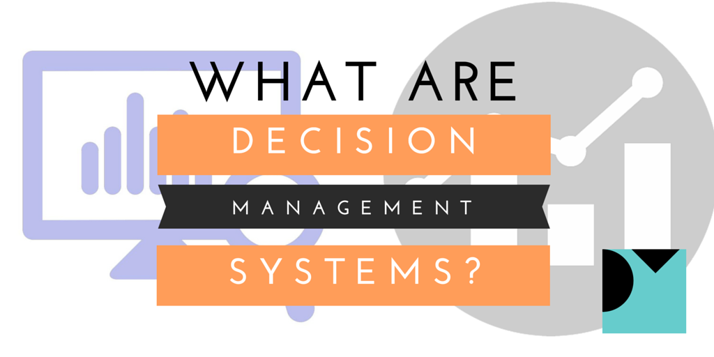 What Are Decision Management Systems