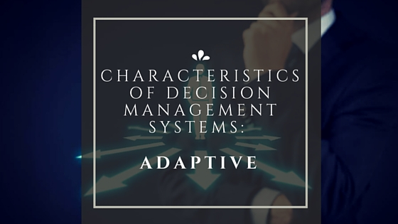 Characteristics of Decision Management Systems-Adaptive