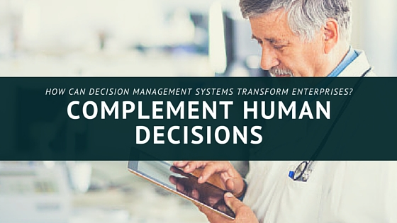 Complement Human Decisions with Decision Management Systems