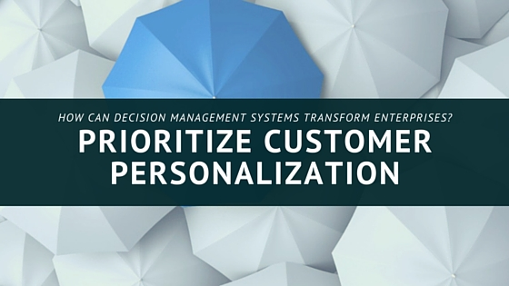 Prioritize Customer Personalization with Decision Management Systems